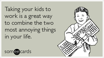 Combine-kids-work-take-kids-to-work-day-ecards-someecards